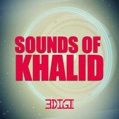 Sounds & Samples from 3 DIGI AUDIO - Sounds Of Khalid | slooply com